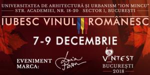 Capitala vinului bun românesc din centenar - Vintest București - 7 -9 decembrie 2018
